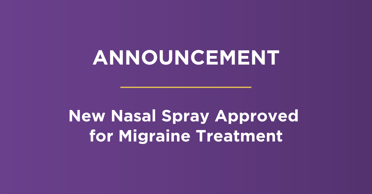 Announcement - New Nasal Spray Approved for Migraine Treatment