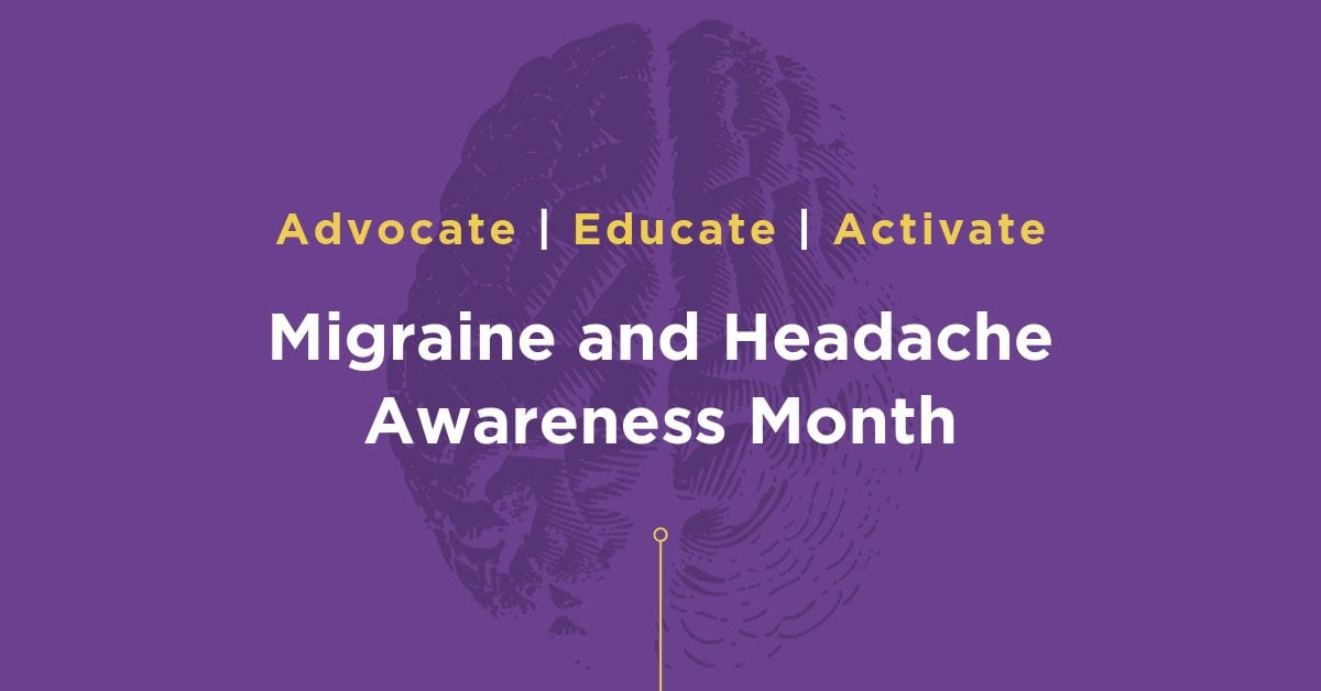 Migraine and Headache Awareness Month - Advocate, Educate, Activate