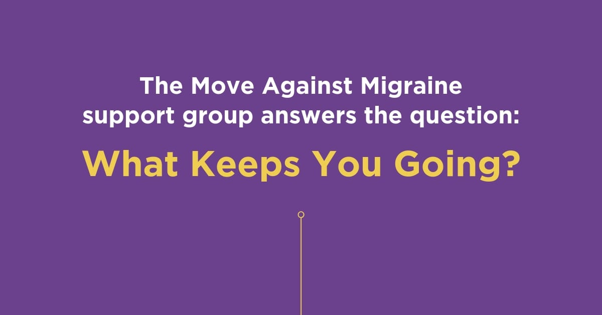 Impact of Migraine: What Keeps You Going?